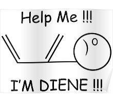 Help Me, I'm Diene !!! Chemistry Joke Poster
