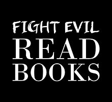 Fight Evil, Read Books. by bboutique