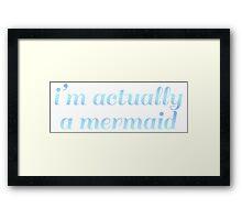 I'm actually a mermaid Framed Print