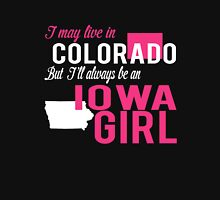 I MAY LIVE IN COLORADO BUT I'LL ALWAYS BE AN IOWA GIRL Women's Relaxed Fit T-Shirt