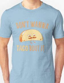 i don't wanna taco bout it :[ T-Shirt