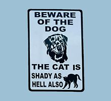 Beware of the dog. The cat is shady as hell also Unisex T-Shirt