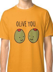 olive you so much! Classic T-Shirt