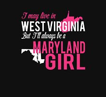 I MAY LIVE IN WEST VIRGINIA BUT I'LL ALWAYS BE A MARYLAND GIRL Women's Relaxed Fit T-Shirt