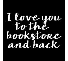 I Love You to the Bookstore and Back - V.2 (inverted) Photographic Print