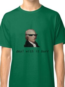 Deal With It, Burr Classic T-Shirt