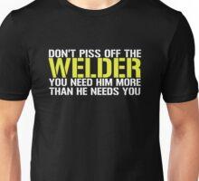 DON'T PISS OFF THE WELDER Unisex T-Shirt