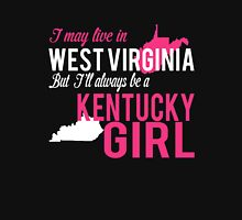 I MAY LIVE IN WEST VIRGINIA BUT I'LL ALWAYS BE A KENTUCKY GIRL Women's Relaxed Fit T-Shirt