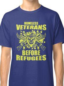 Homeless Veterans Before Refugees Classic T-Shirt