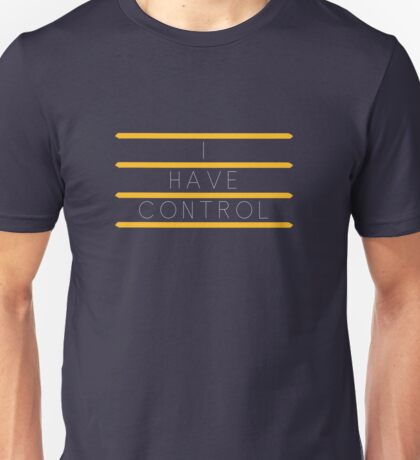I have control Unisex T-Shirt