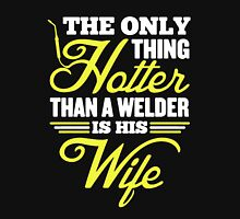 Only Thing Hotter Than A Welder is His Wife Unisex T-Shirt