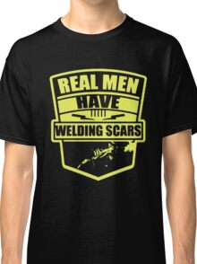 REAL MEN HAVE WELDING SCARS Classic T-Shirt
