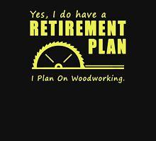 Retirement Plan On Woodworking Unisex T-Shirt
