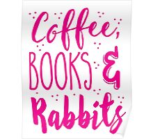Coffee and books and rabbits Poster