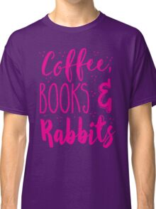 Coffee and books and rabbits Classic T-Shirt