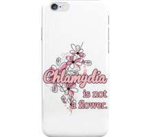 Chlamydia Is Not A Flower, Humorous Adult Saying iPhone Case/Skin