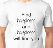Find happiness and happiness will find you Unisex T-Shirt