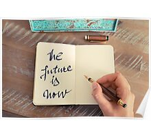 Motivational concept with handwritten text THE FUTURE IS NOW Poster