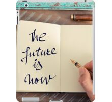 Motivational concept with handwritten text THE FUTURE IS NOW iPad Case/Skin