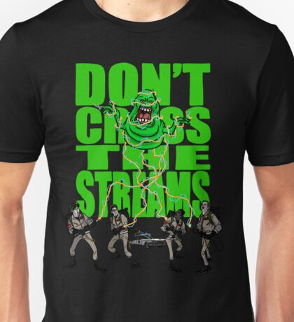 DON'T CROSS THE STREAMS Unisex T-Shirt