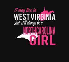I MAY LIVE IN WEST VIRGINIA BUT I'LL ALWAYS BE A NORTHCAROLINA GIRL  Women's Relaxed Fit T-Shirt