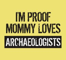 I'm Proof Mommy Loves Archaeologists One Piece - Short Sleeve