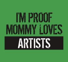 I'm Proof Mommy Loves Artists One Piece - Short Sleeve