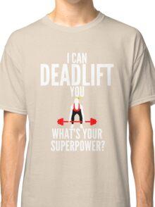 I Can Deadlift You Classic T-Shirt