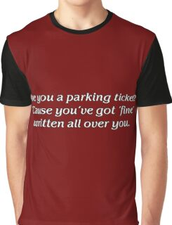 Are you a parking ticket? Graphic T-Shirt