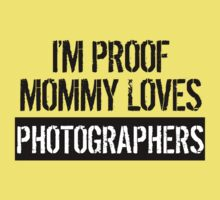 I'm Proof Mommy Loves Photographers Baby Tee