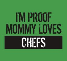 I'm Proof Mommy Loves Chefs Baby Tee