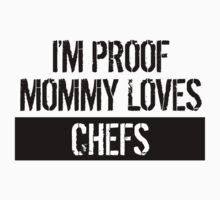 I'm Proof Mommy Loves Chefs One Piece - Short Sleeve