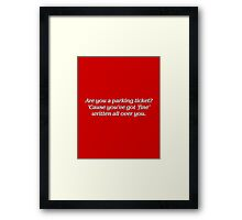 Are you a parking ticket? Framed Print