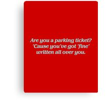 Are you a parking ticket? Canvas Print