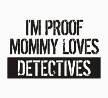 I'm Proof Mommy Loves Detectives Baby Tee
