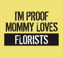 I'm Proof Mommy Loves Florists Kids Tee