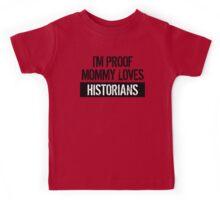I'm Proof Mommy Loves Historians Kids Tee