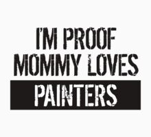 I'm Proof Mommy Loves Painters Kids Clothes
