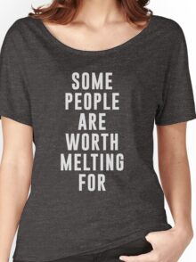 Some people are worth melting for Women's Relaxed Fit T-Shirt