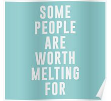 Some people are worth melting for Poster