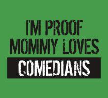 I'm Proof Mommy Loves Comedians Kids Tee