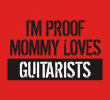 I'm Proof Mommy Loves Guitarists Baby Tee