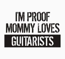 I'm Proof Mommy Loves Guitarists One Piece - Short Sleeve