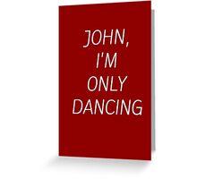 JOHN I'M ONLY DANCING Greeting Card