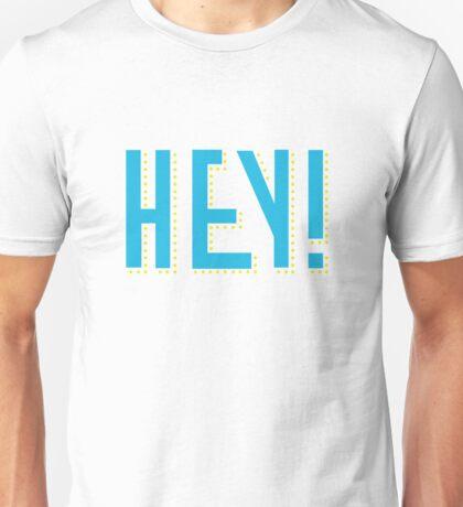 HEY! HI! HELLO! HIYA PAL! Unisex T-Shirt