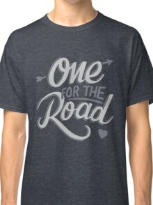 One For The Road Classic T-Shirt