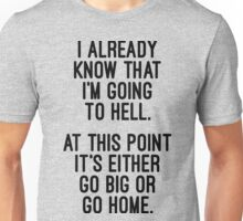 Go Big Or Go Home Funny Quote Unisex T-Shirt