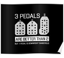 3 pedals are better than 2, but 1 pedal is downright dangerous (stick shift) Poster