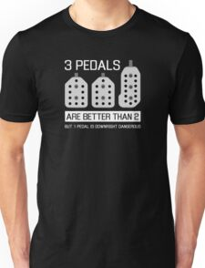 3 pedals are better than 2, but 1 pedal is downright dangerous (stick shift) Unisex T-Shirt