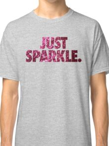 JUST SPARKLE. Classic T-Shirt